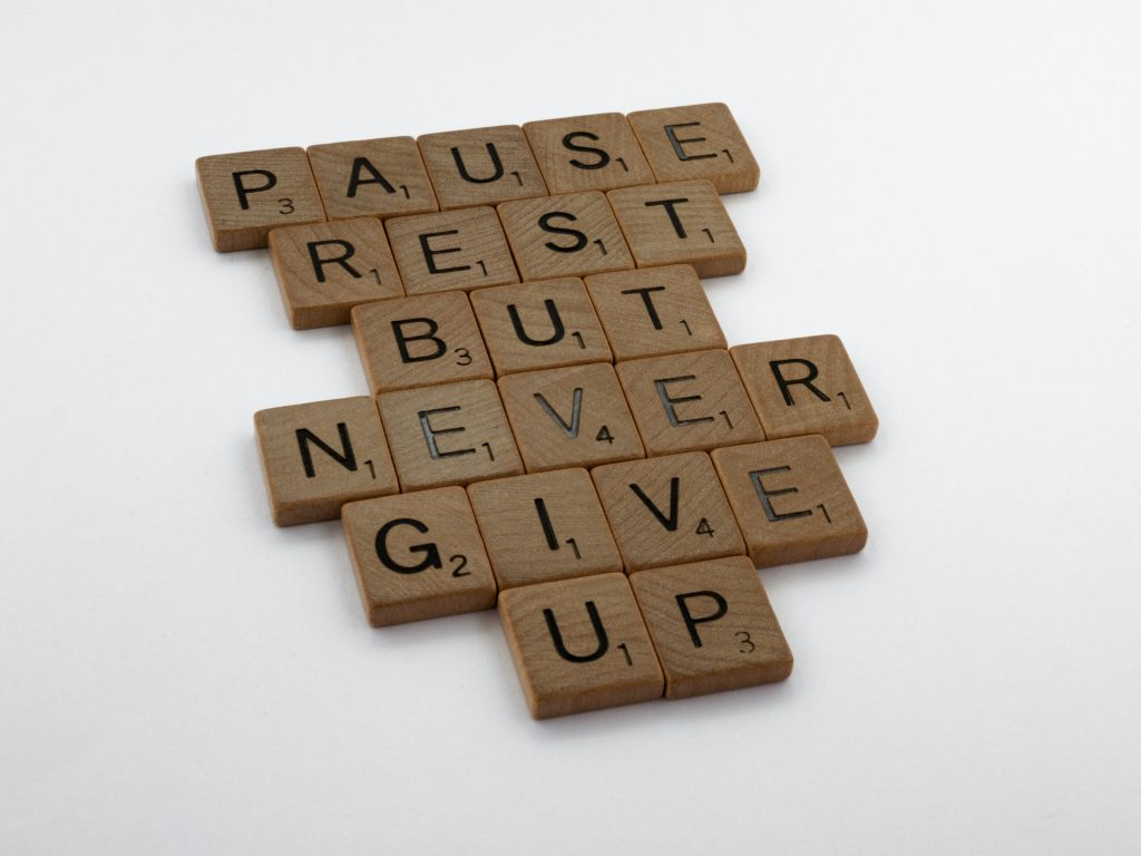 pause, rest, but never give up